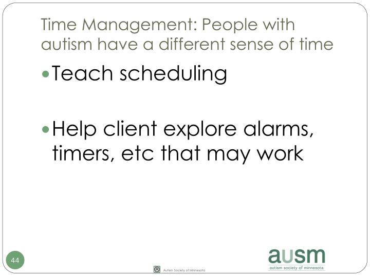 Time Management: People with autism have a different sense of time