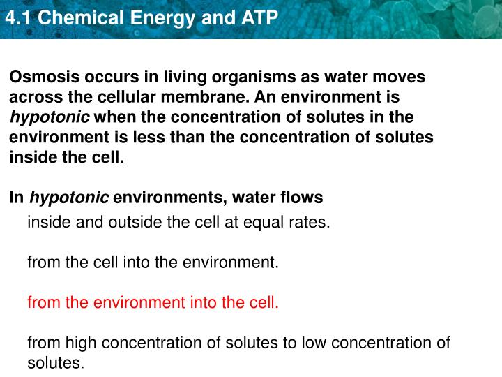 Osmosis occurs in living organisms as water moves across the cellular membrane. An environment is