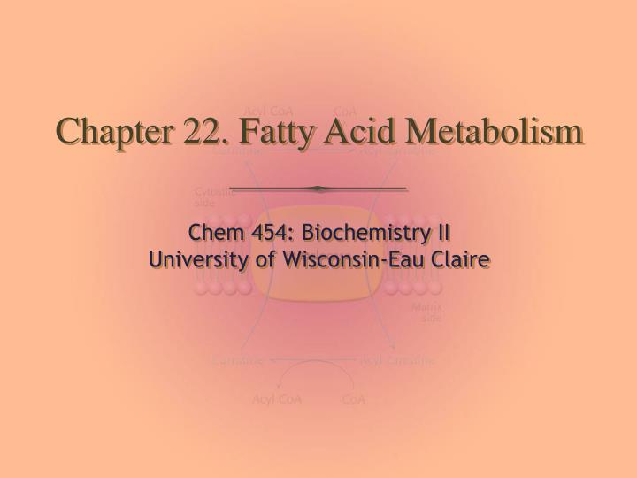 Chapter 22 fatty acid metabolism