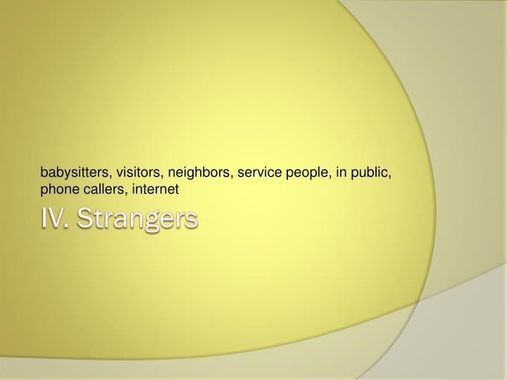 babysitters, visitors, neighbors, service people, in public, phone callers, internet