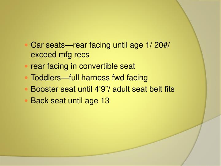 Car seats—rear facing until age 1/ 20#/ exceed mfg recs