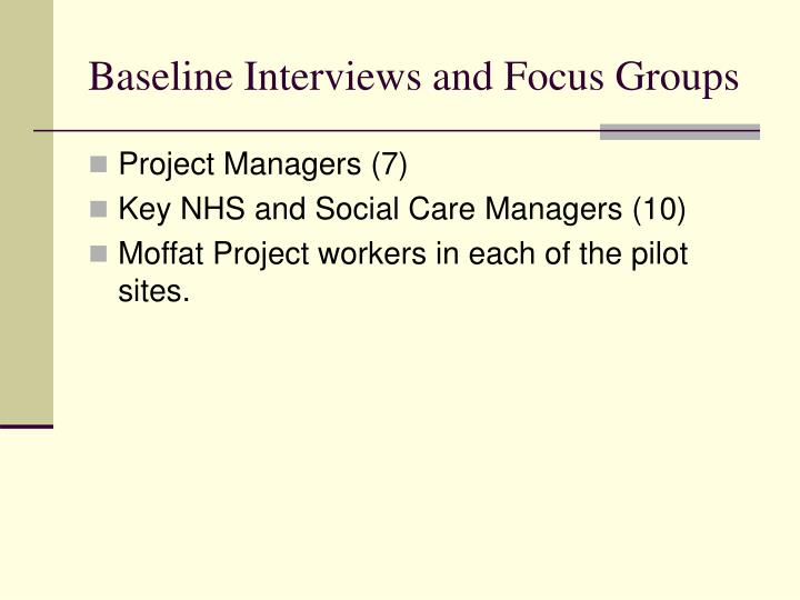 Baseline Interviews and Focus Groups