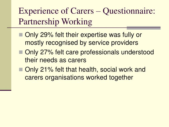 Experience of Carers – Questionnaire: Partnership Working