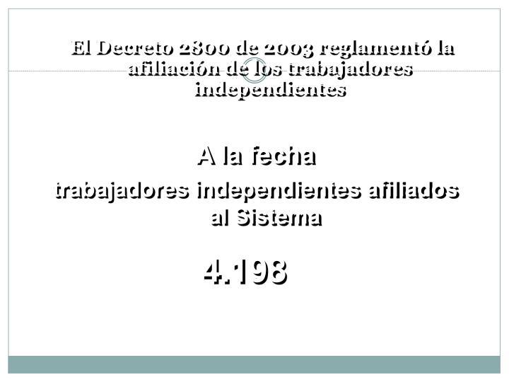 El Decreto 2800 de 2003 reglamentó la afiliación de los trabajadores independientes