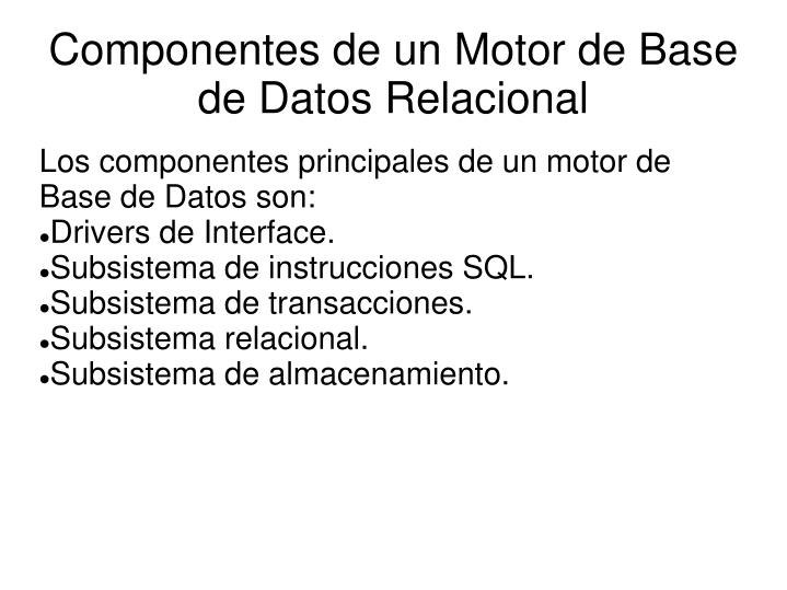 Los componentes principales de un motor de Base de Datos son: