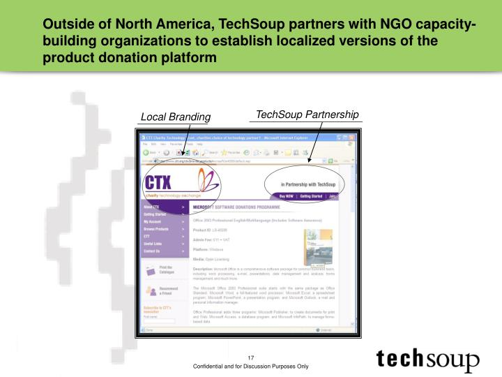 Outside of North America, TechSoup partners with NGO capacity-building organizations to establish localized versions of the product donation platform