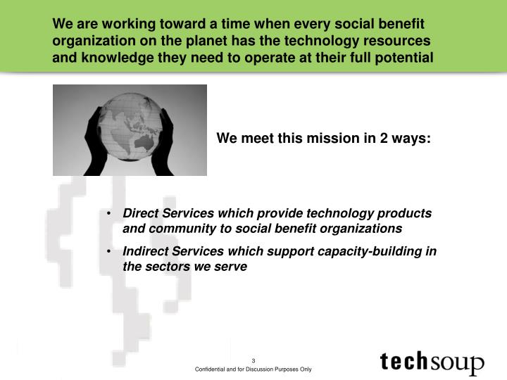 We are working toward a time when every social benefit organization on the planet has the technology...