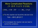 more complicated reactions