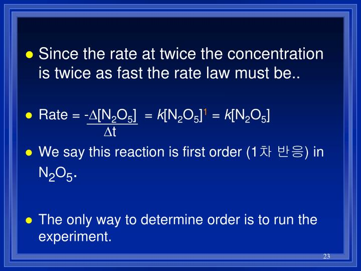 Since the rate at twice the concentration is twice as fast the rate law must be..