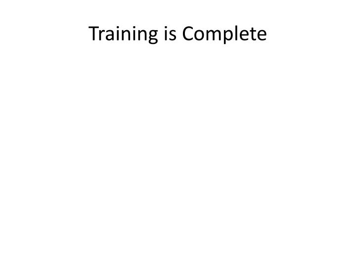 Training is Complete