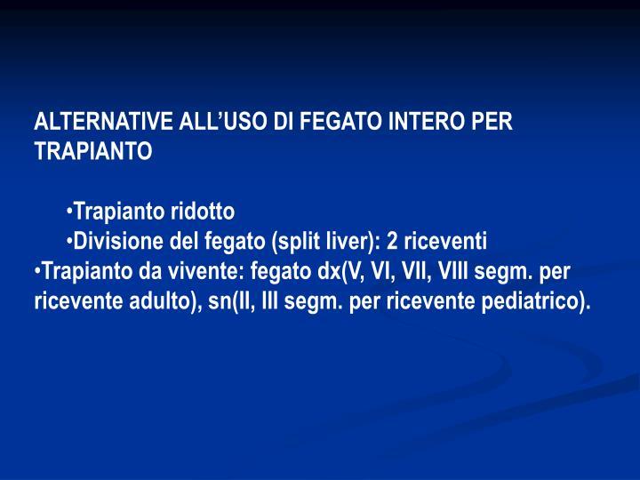 ALTERNATIVE ALL'USO DI FEGATO INTERO PER TRAPIANTO