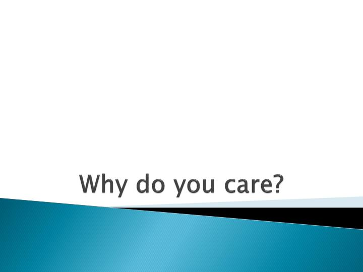 Why do you care?