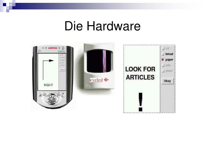 Die Hardware