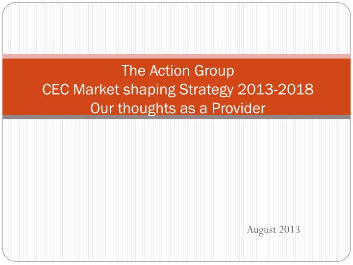 The action group cec market shaping strategy 2013 2018 our thoughts as a provider