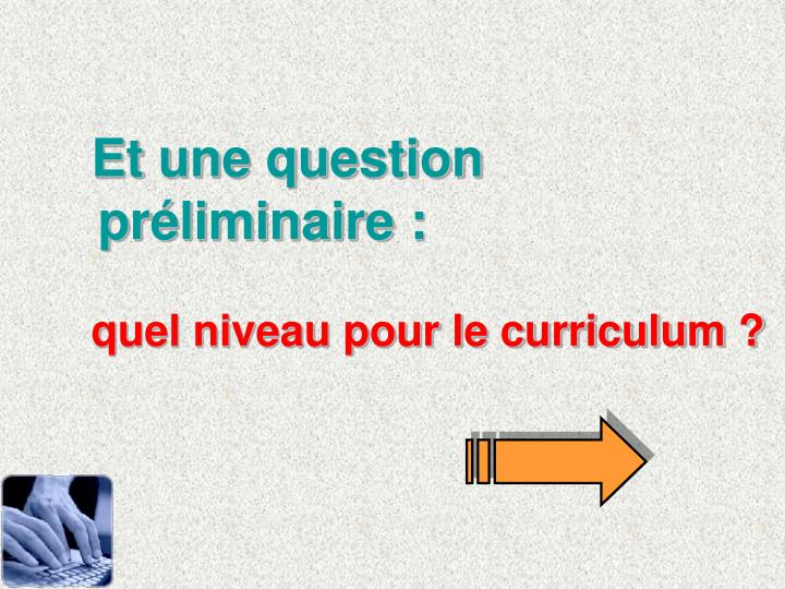 Et une question prliminaire :