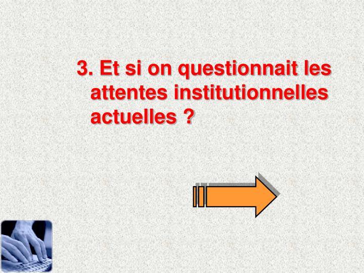 3. Et si on questionnait les attentes institutionnelles actuelles ?