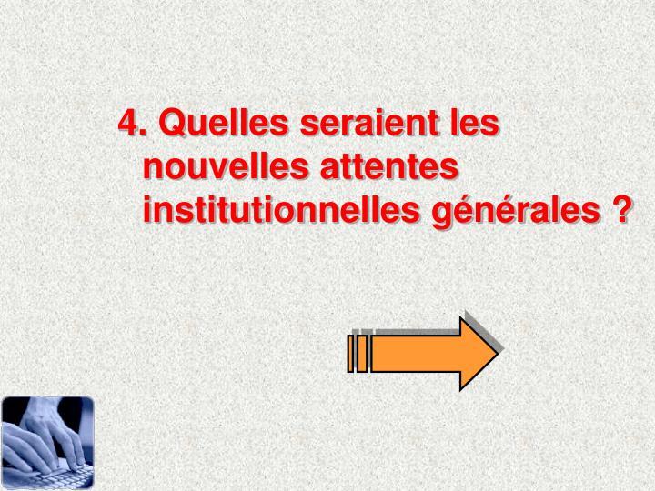 4. Quelles seraient les nouvelles attentes institutionnelles gnrales ?