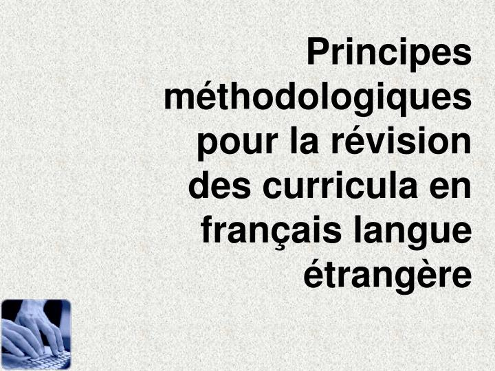 Principes mthodologiques pour la rvision des curricula en franais langue trangre