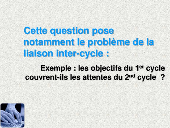 Cette question pose notamment le problme de la liaison inter-cycle :