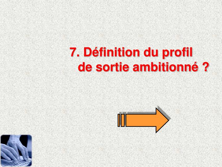 7. Dfinition du profil de sortie ambitionn ?