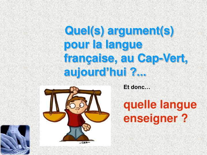 Quel(s) argument(s) pour la langue franaise, au Cap-Vert, aujourdhui ?...