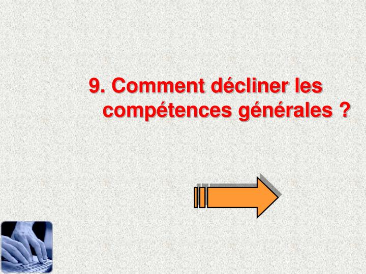 9. Comment dcliner les comptences gnrales ?