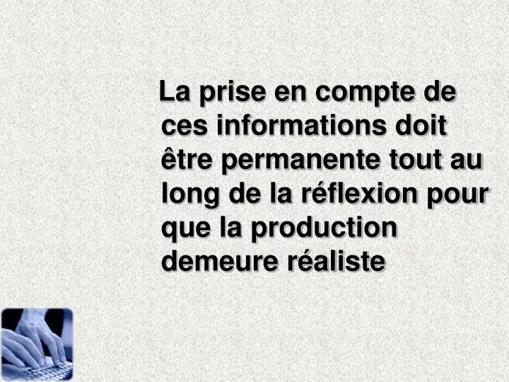 La prise en compte de ces informations doit être permanente tout au long de la réflexion pour que la production demeure réaliste