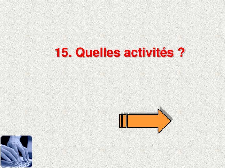 15. Quelles activits ?
