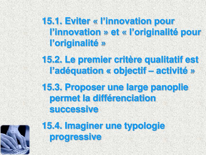 15.1. Eviter «l'innovation pour l'innovation» et «l'originalité pour l'originalité»