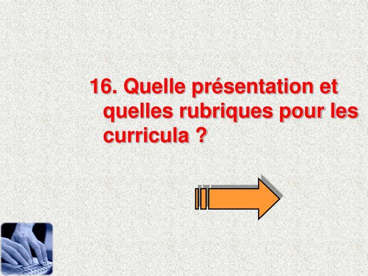 16. Quelle prsentation et quelles rubriques pour les curricula ?