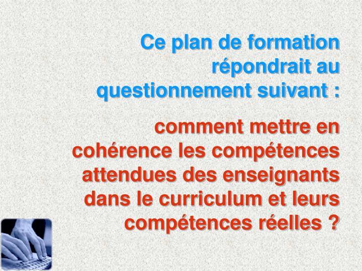 Ce plan de formation répondrait au questionnement suivant :