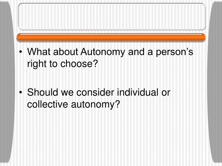 What about Autonomy and a person's right to choose?