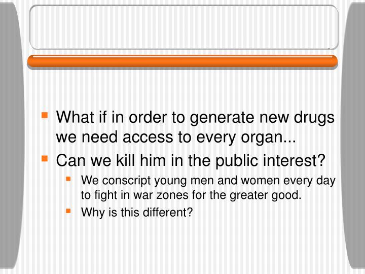 What if in order to generate new drugs we need access to every organ...