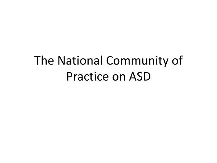 The national community of practice on asd