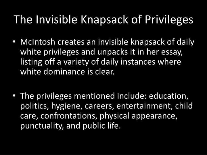 white privilege and male privilege essay White privilege is a way conceptualizing racial inequalities that white people accrue from society it can be defined as a privilege advantage over non- white people, and give special freedom or immunity which non-white groups are not exempt from.