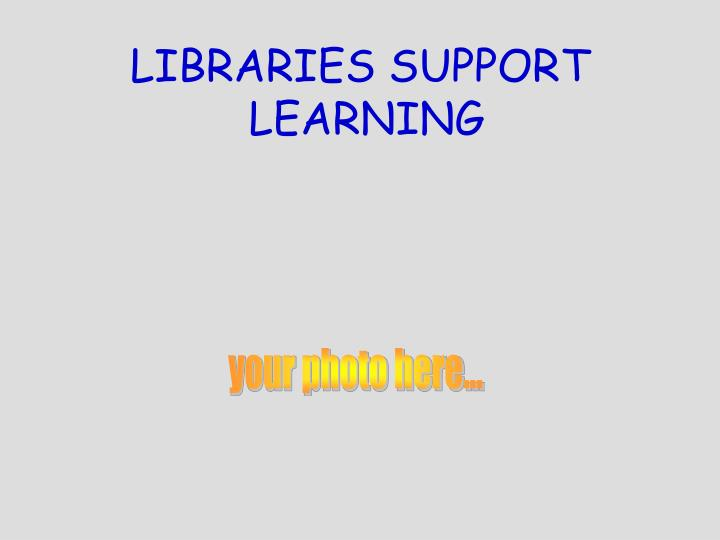 LIBRARIES SUPPORT
