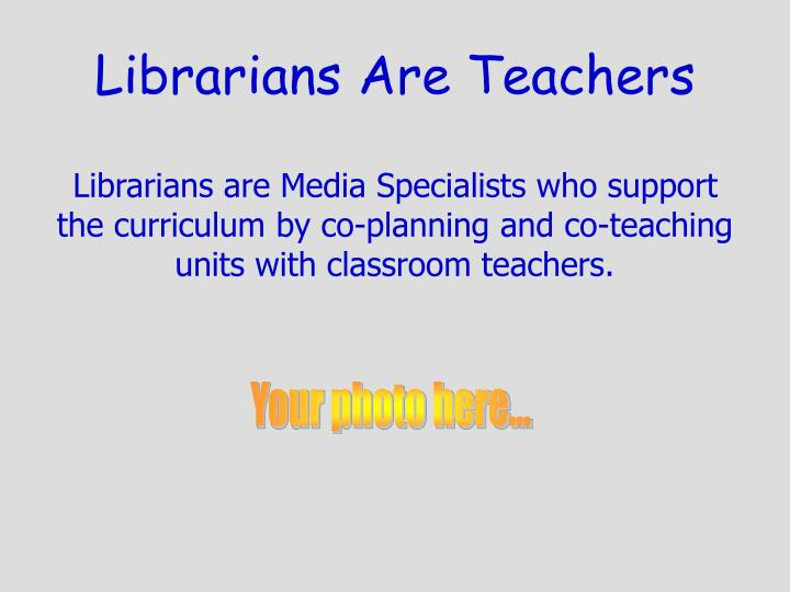 Librarians Are Teachers