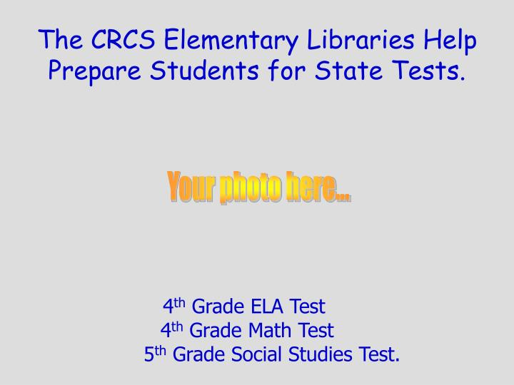 The CRCS Elementary Libraries Help Prepare Students for State Tests.