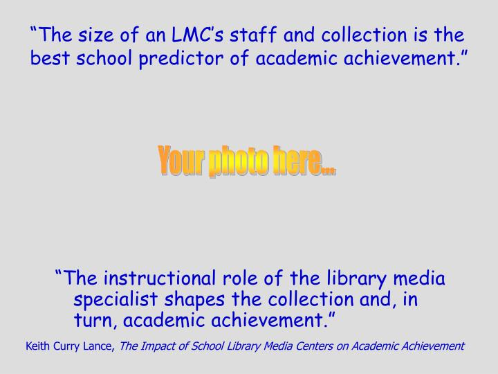 """The size of an LMC's staff and collection is the best school predictor of academic achievement."""