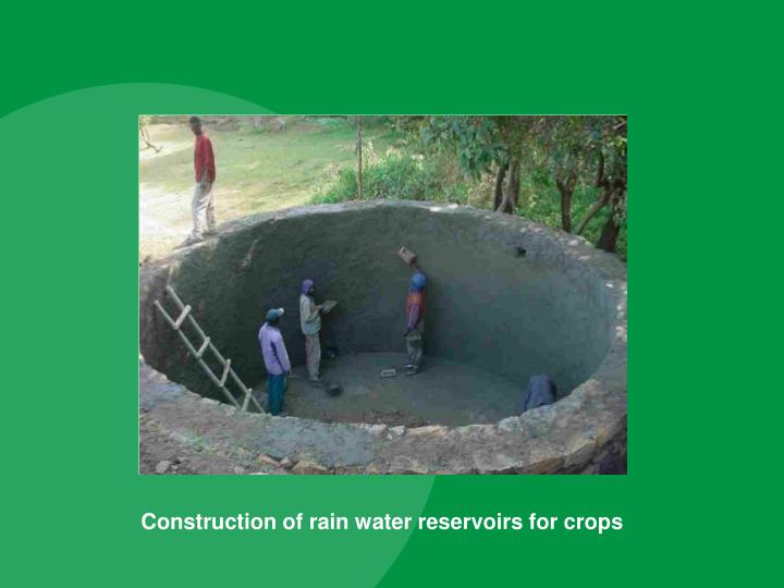 Construction of rain water reservoirs for crops
