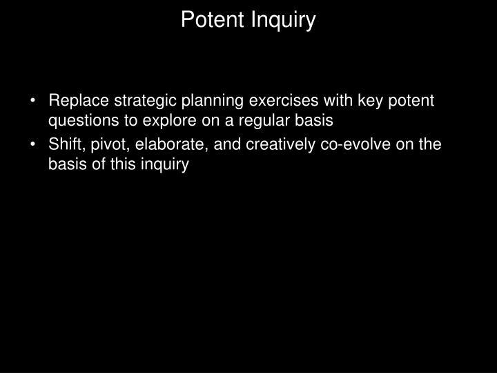 Potent Inquiry