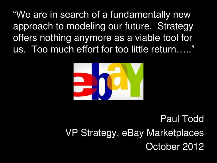 """We are in search of a fundamentally new approach to modeling our future.  Strategy offers nothing"