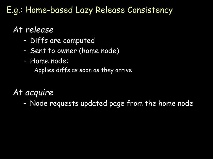 E.g.: Home-based Lazy Release Consistency