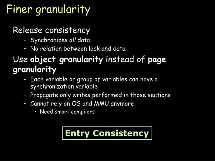 Finer granularity