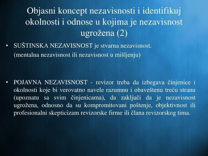 Objasni koncept nezavisnosti i identifikuj   okolnosti i odnose u kojima je nezavisnost ugrožena (2)