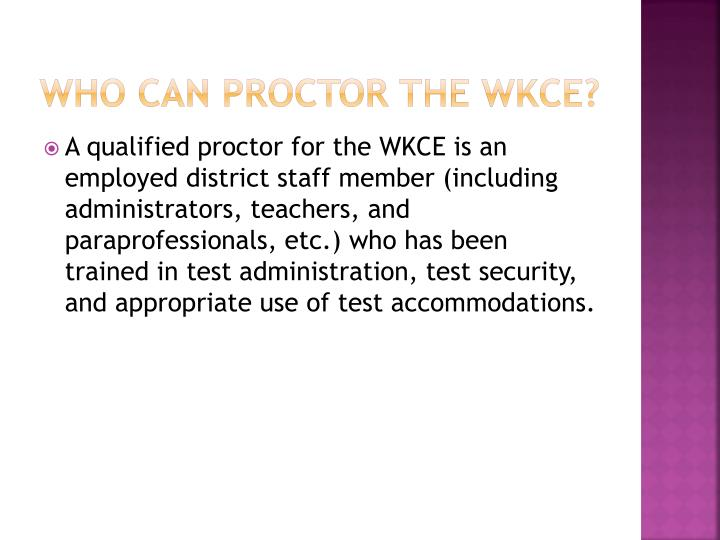 Who can Proctor the WKCE?