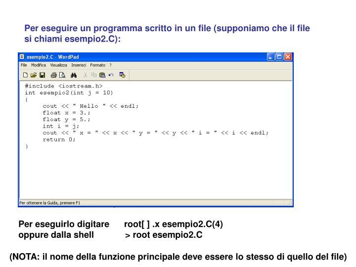 Per eseguire un programma scritto in un file (supponiamo che il file si chiami esempio2.C):