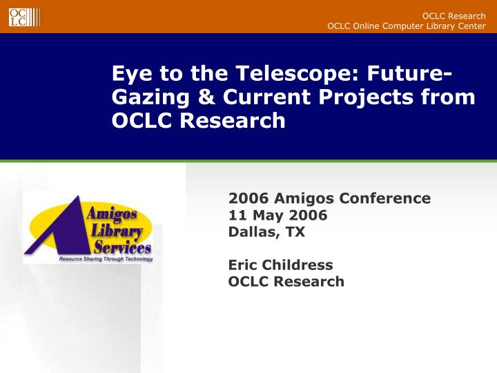 Eye to the telescope future gazing current projects from oclc research