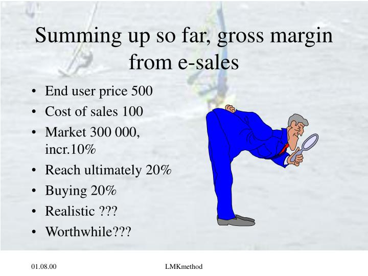 Summing up so far, gross margin from e-sales