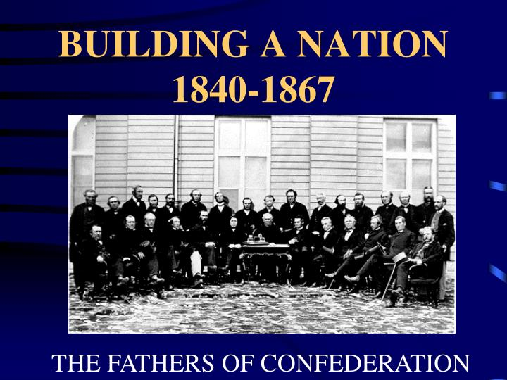 Building a nation 1840 1867